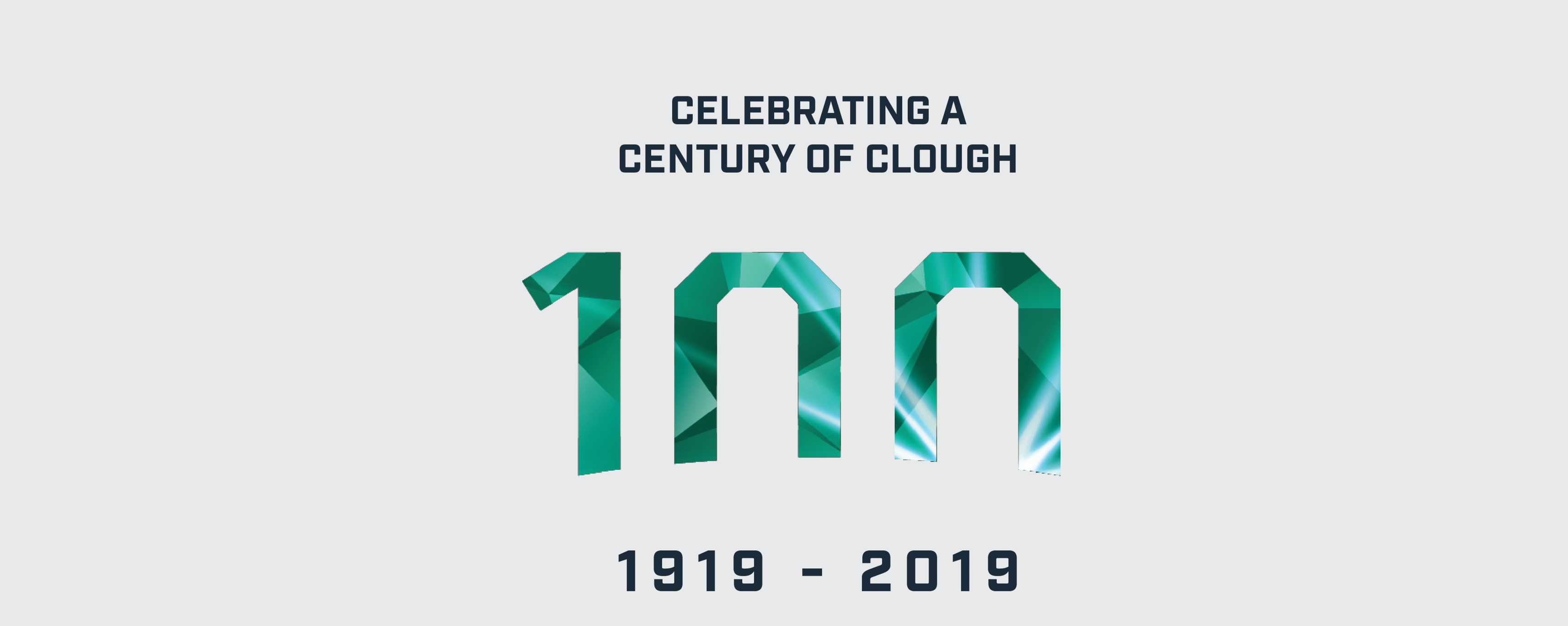 2019 marks 100 years of Clough. This year we are celebrating all of our historic achievements and looking forward to our future successes.